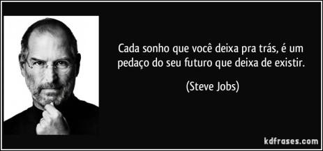 frase-cada-sonho-que-voce-deixa-pra-tras-e-um-pedaco-do-seu-futuro-que-deixa-de-existir-steve-jobs-116444